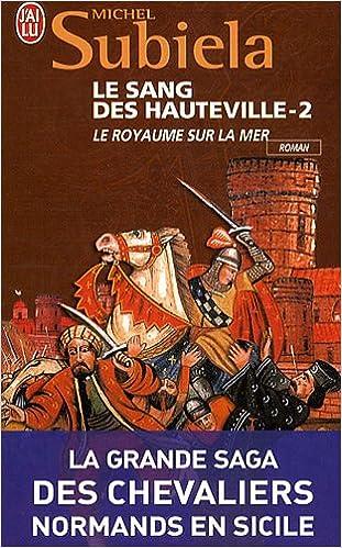 Lire Le Sang des Hauteville, Tome 2 : Le royaume sur la mer (1063-1130) pdf, epub