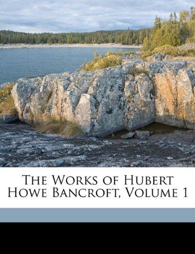 The Works of Hubert Howe Bancroft, Volume 1 ebook