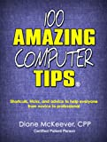 100 Amazing Computer Tips: Shortcuts, Tricks, and Advice to Help Everyone from Novice to Professional