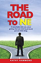 The Road to Ne: A remarkable little tale about getting what you want by giving up just one little thing