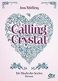Calling Crystal Die Macht der Seelen 3: Roman