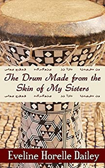 The Drum Made from the Skin of my Sisters by [Dailey, Eveline Horelle]