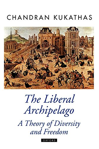 The Liberal Archipelago: A Theory of Diversity and Freedom (Oxford Political Theory)