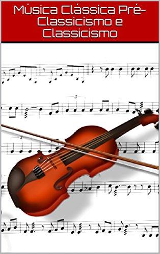 Música Clássica Pré-Classicismo e Classicismo