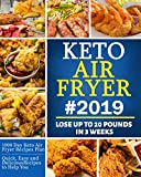 Keto Air Fryer #2019: Quick, Easy and Delicious Recipes for Busy People on the Keto Diet to Lose Weight Rapidly - Lose Up To 20 Pounds In 3 Weeks
