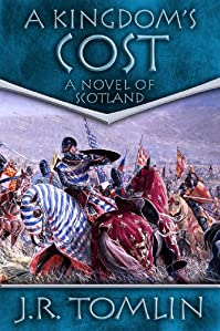 A Kingdom's Cost: A Historical Novel Of Scotland by J. R. Tomlin ebook deal
