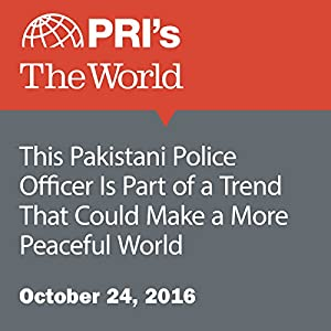 This Pakistani Police Officer Is Part of a Trend That Could Make a More Peaceful World