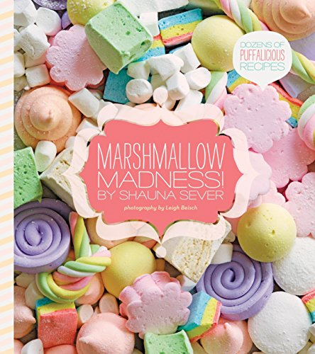 Marshmallow Madness!: Dozens of Puffalicious Recipes by Shauna Sever