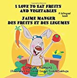French children's books: I Love to Eat Fruits and Vegetables J'aime manger des fruits et des legumes: English French bilingual children's books