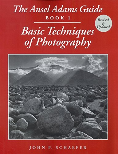 The Ansel Adams Guide: Basic Techniques of Photography - Book 1 (Ansel Adams's Guide to the Basic Techniques of Photogra