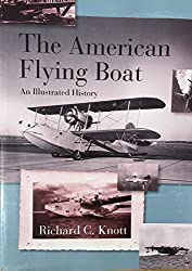 The American Flying Boat: An Illustrated History by Richard C. Knott (1979-01-01)