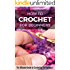 How to Crochet for Beginners: The Ultimate Guide to Crocheting for Beginners