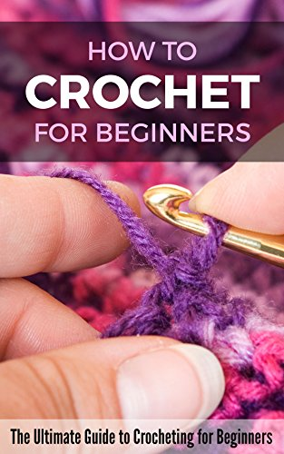 How to Crochet for Beginners: The Ultimate Guide to Crocheting for Beginners by [Pulido, Petra]