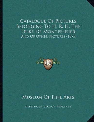 Download Catalogue Of Pictures Belonging To H. R. H. The Duke De Montpensier: And Of Other Pictures (1875) pdf epub