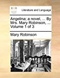Angelina; a Novel, by Mrs Mary Robinson, Mary Robinson, 1140677217