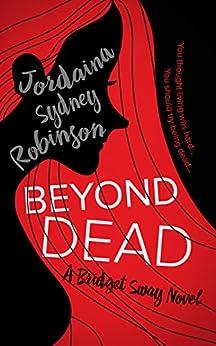 Beyond Dead: A Bridget Sway Novel (A Paranormal Ghost Cozy Mystery Series Book 1) by [Robinson, Jordaina Sydney]
