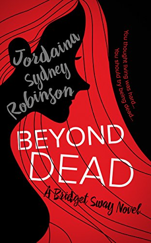 Beyond Dead: A Bridget Sway Novel (A Paranormal Ghost Cozy Mystery Series) by [Robinson, Jordaina Sydney]