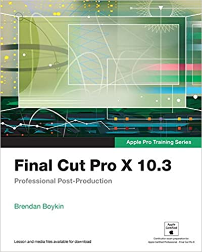 Final Cut Pro X 10.3 - Apple Pro Training Series: Professional Post ...