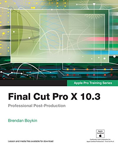Final Cut Pro X 10.3 - Apple Pro Training Series: Professional Post-Production by Peachpit Press