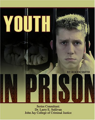 Youth in Prison (Incarceration Issues: Punishment, Reform, and Rehabilitation)