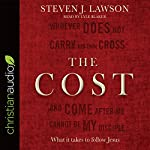 The Cost: What It Takes to Follow Jesus | Steven J. Lawson