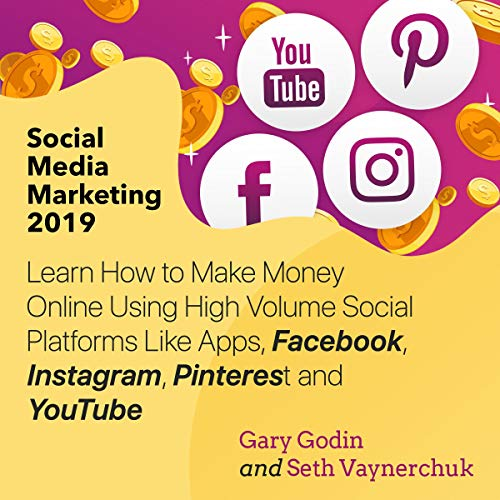 Social Media Marketing 2019: Learn How to Make Money Online Using High Volume Social Platforms Like Apps, Facebook, Instagram, Pinterest and YouTube