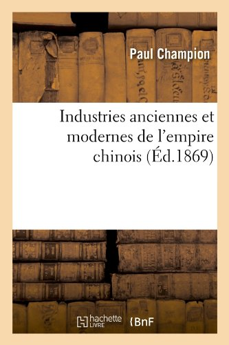 Download Industries Anciennes Et Modernes de L'Empire Chinois (Ed.1869) (Histoire) (French Edition) ebook