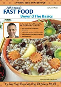 Jeff Novick's Fast Food 4 - Beyond the Basics