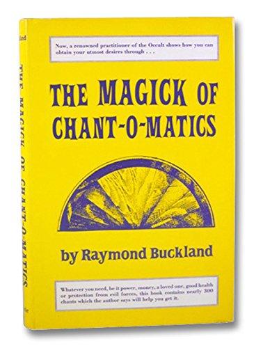 The Magick of Chant-o-Matics, Buckland, Raymond