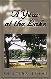 A Year at the Lake, Kristina Simms, 141342256X