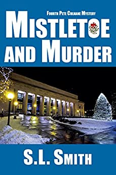 Mistletoe and Murder: The Fourth Pete Culnane Mystery (Pete Culnane Mysteries Book 4) by [Smith, S.L.]