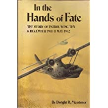 In the Hands of Fate: The Story of Patrol Wing Ten: 8 December 1941 - 11 May 1942 by Dwight R. Messimer (1985-06-24)