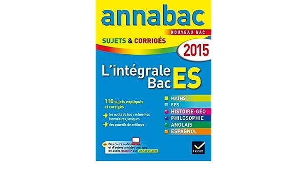 Annales Annabac 2015 Lintégrale Bac ES: sujets et corrigés en maths, SES, histoire-géographie, philosophie et langues: 9782218972447: Amazon.com: Books