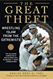 The Great Theft: Wrestling Islam from the Extremists, Khaled  M. Abou El Fadl, 0061189030