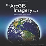 img - for The ArcGIS Imagery Book: New View. New Vision. (The ArcGIS Books) book / textbook / text book