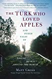 Front cover for the book The Turk Who Loved Apples: And Other Tales of Losing My Way Around the World by Matt Gross