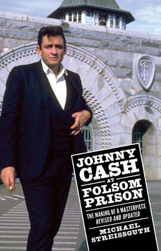 Johnny Cash at Folsom Prison: The Making of a Masterpiece, Revised and Updated (American Made Music - American Series Music
