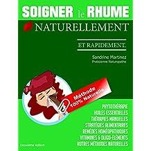 Soigner le Rhume Naturellement et Rapidement (Naturopathie : Flash Conseil t. 1) (French Edition)