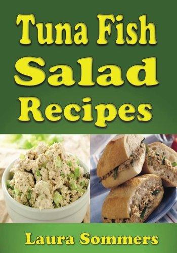 Tuna Fish Salad Recipes: Cookbook for Tuna Fish Salad Sandwiches, Bowls and Wraps (Volume 1)