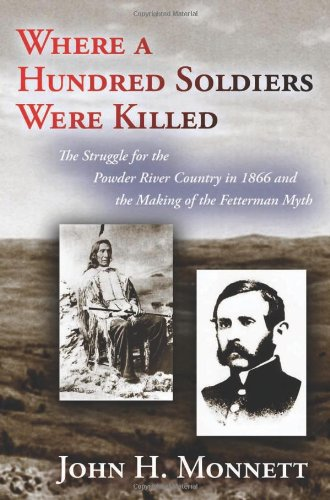 Where a Hundred Soldiers Were Killed: The Struggle for the Powder River Country in 1866 and the Making of the Fetterman Myth pdf epub