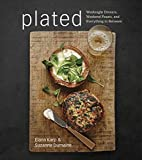 Plated: Weeknight Dinners, Weekend Feasts, and Everything in Between: A Cookbook