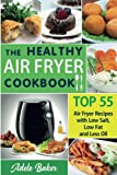 lowfat fryer - The Healthy Air Fryer Cookbook: TOP 55 Air Fryer Recipes with Low Salt, Low Fat and Less Oil (Air Fryer Cookbook, Air Fryer Recipes book, Air Fryer ... Recipes Cookbook, Air Fryer Cookbook Book)