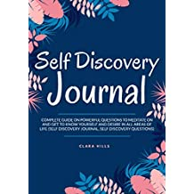 Self Discovery Journal: Complete Guide on Powerful Questions to Meditate on and Get to Know Yourself and Desire in All Areas of Life (Self Discovery Journal, Self Discovery Questions)