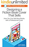 Designing a Fiction Book Cover That Sells: How You Can Sell More Books with a Professional Cover (The Shelfbuzz Professional Novelist Series 1)