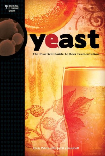 Yeast: The Practical Guide to Beer Fermentation (Brewing Elements) by Chris White, Jamil Zainasheff