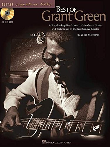 Best of Grant Green: A Step-by-Step Breakdown of the Guitar Styles and Techniques of the Jazz Groove Master (Guitar Signature Licks)