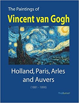 the paintings of vincent van gogh holland paris arles and auvers