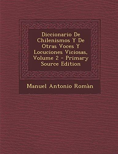 Diccionario de Chilenismos y de Otras Voces y Locuciones Viciosas, Volume 2 - Primary Source Edition (Spanish Edition) [Manuel Antonio Roman] (Tapa Blanda)