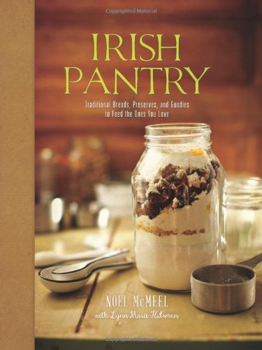 Irish Pantry: Traditional Breads, Preserves, and Goodies to Feed the Ones You Love by Noel McMeel, Lynn Marie Hulsman