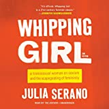 Whipping Girl: A Transsexual Woman on Sexism and the Scapegoating of Femininity: Library Edition